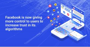 Facebook is now giving more control to users to increase trust in its algorithms