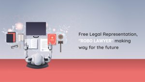 Free Legal Representation, ROBO LAWYER making way for the future