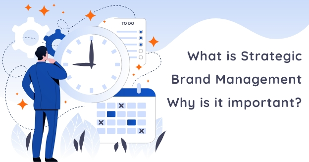 What is Strategic Brand Management? Why is it important?